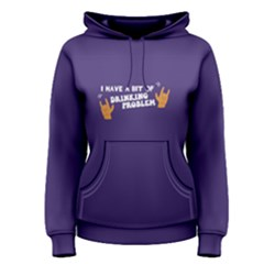 Purple I Have A Bit Of Drinking Problem Women s Pullover Hoodie by FunnySaying