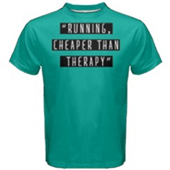 Running Cheaper Than Therapy  Men s Cotton Tee by FunnySaying