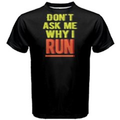 Don t ask me why I run - Men s Cotton Tee by FunnySaying