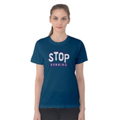 Stop Running   Women s Cotton Tee by FunnySaying