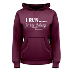 I Run For The Challenge   Women s Pullover Hoodie by FunnySaying