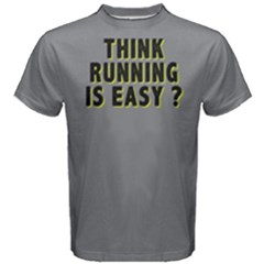Think Running Is Easy ?   Men s Cotton Tee by FunnySaying
