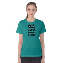 Green Cat Cat Is Always Right  Women s Cotton Tee by FunnySaying