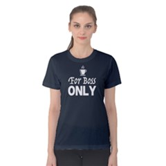 For Boss Only   Women s Cotton Tee by FunnySaying