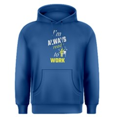 Blue I m Always Ready To Work Men s Pullover Hoodie