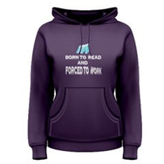 Purple Born To Read Forced To Work Women s Pullover Hoodie by FunnySaying