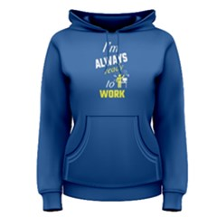 Blue I Am Always Ready To Work Women s Pullover Hoodie