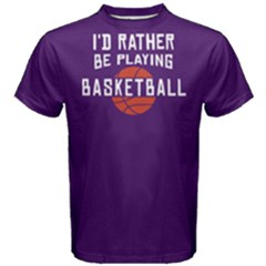 I d Rather Be Playing Basketball   Men s Cotton Tee by FunnySaying