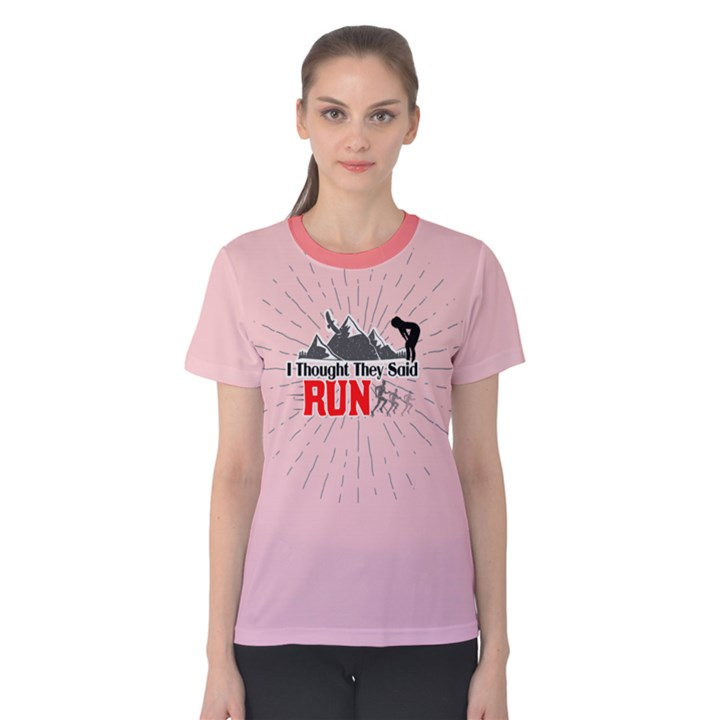 I Thought They Said RUN  Fitness Women s Cotton Tee