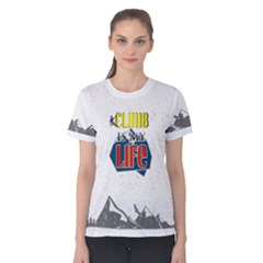 Climb Is My Life  Fitness Women s Cotton Tee by PattyVilleDesigns