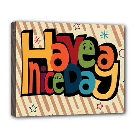 Have A Nice Happiness Happy Day Deluxe Canvas 20  X 16   by Simbadda