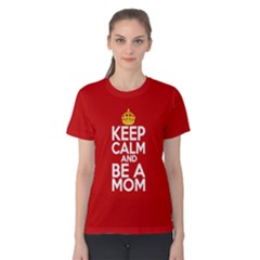 Keep Calm And Be A Mom Women s Cotton Tee by raystore123