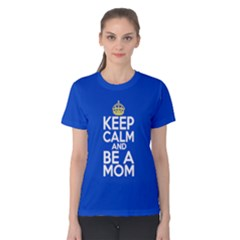 Blue Keep Calm And Be A Mom Women s Cotton Tee by ThinkOutisdeTheBox