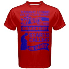 Red & Blue Only Love Wife Starts Calling Daddy Men s Cotton Tee by ThinkOutisdeTheBox