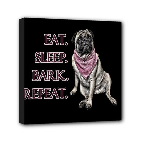 Eat, Sleep, Bark, Repeat Pug Mini Canvas 6  X 6  by Valentinaart