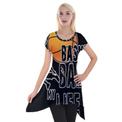 Basketball Is My Life Short Sleeve Side Drop Tunic by Valentinaart