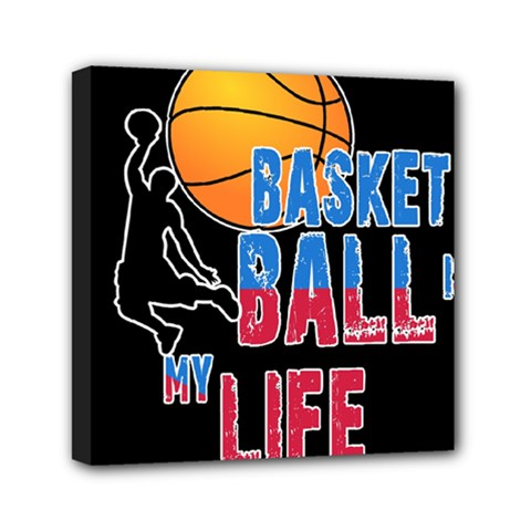 Basketball is my life Mini Canvas 6  x 6