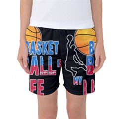 Basketball is my life Women s Basketball Shorts