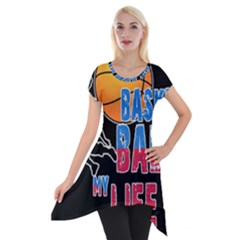 Basketball is my life Short Sleeve Side Drop Tunic
