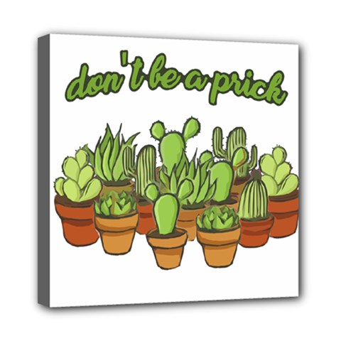 Cactus   Dont Be A Prick Mini Canvas 8  X 8  by Valentinaart