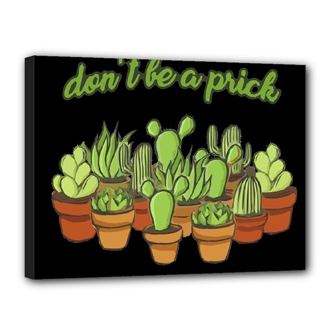 Cactus   Dont Be A Prick Canvas 16  X 12
