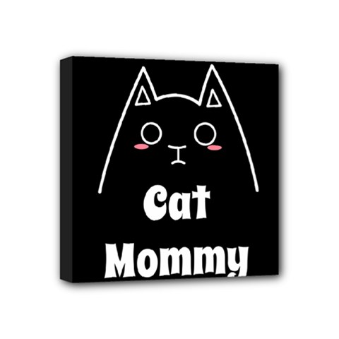 Love My Cat Mommy Mini Canvas 4  X 4  by Catifornia