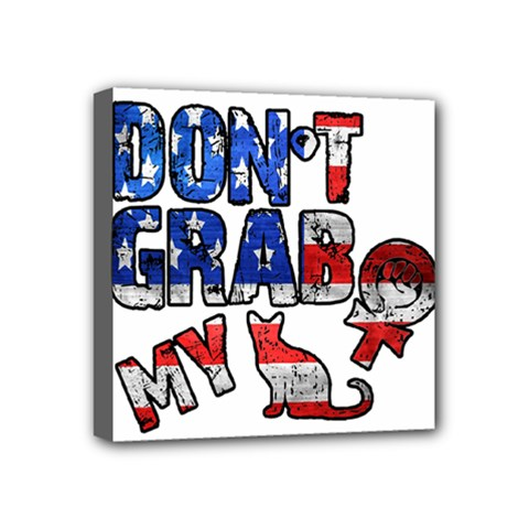 Dont Grab My Mini Canvas 4  X 4  by Valentinaart
