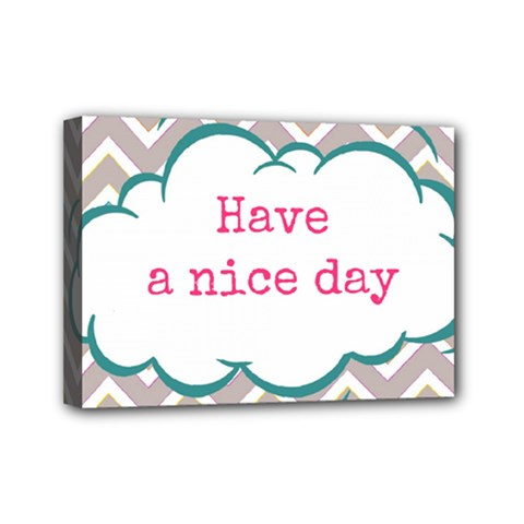 Have A Nice Day Mini Canvas 7  X 5  by BangZart