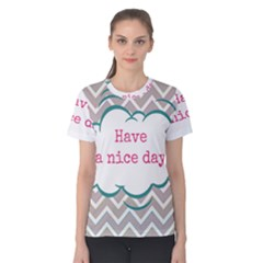 Have A Nice Day Women s Cotton Tee by BangZart