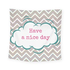 Have A Nice Day Square Tapestry (small)