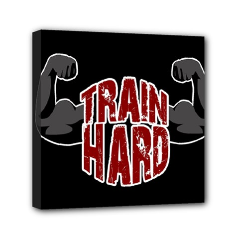 Train Hard Mini Canvas 6  X 6  by Valentinaart