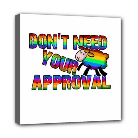 Dont Need Your Approval Mini Canvas 8  X 8  by Valentinaart