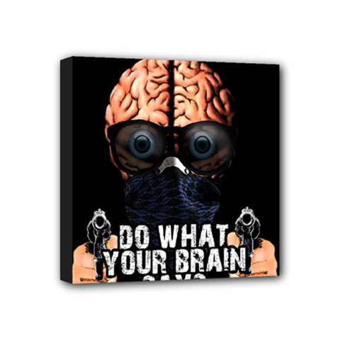 Do What Your Brain Says Mini Canvas 4  X 4  by Valentinaart