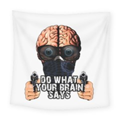 Do What Your Brain Says Square Tapestry (large) by Valentinaart