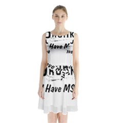 I m Not Drunk I Have Ms Multiple Sclerosis Awareness Sleeveless Waist Tie Chiffon Dress by roadworkplay