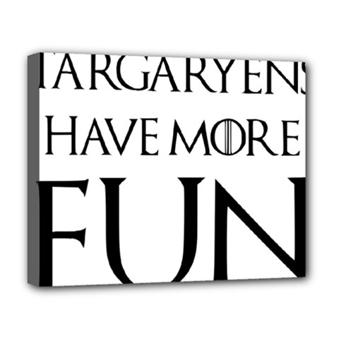 Targaryens Have More Fun   Blondes Have More Fun Black Deluxe Canvas 20  X 16   by PodArtist