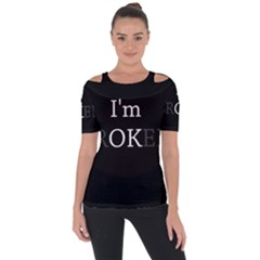 I Am Ok   Broken Short Sleeve Top