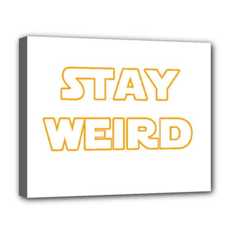 Stay Weird Deluxe Canvas 20  X 16   by Valentinaart