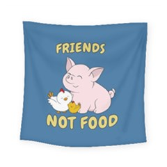 Friends Not Food   Cute Pig And Chicken Square Tapestry (small) by Valentinaart