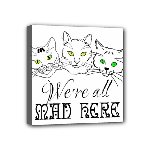 Funny Cats  We Are All Mad Here Mini Canvas 4  X 4  by FunnyCow