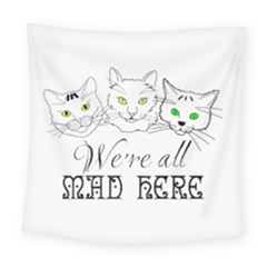 Funny Cats  We Are All Mad Here Square Tapestry (large)