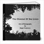 The Channel Of Our Lives - 8x8 Photo Book (39 pages)
