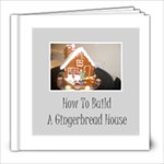 How To Build a Gingerbread House - 8x8 Photo Book (20 pages)