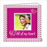All of My Heart 6 x 6 Love Book - 6x6 Photo Book (20 pages)