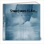Sometimes I Like... - 8x8 Photo Book (20 pages)