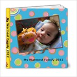 From Baby Maitrey Leung - My Warmest Family 2012 - 6x6 Photo Book (20 pages)