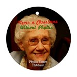 Never a Xmas w/o Phyllis - Round Ornament (Two Sides)