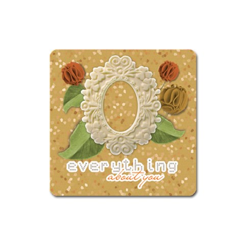 Everything About You By Zornitza   Magnet (square)   Ewm1njakv2gr   Www Artscow Com Front