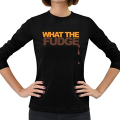 What The Fudge Dark Colored Long Sleeve Womens'' T Shirt by VaughnIndustries