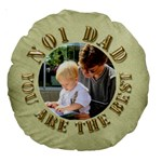 No 1 Dad 18  Premium Round Cushion - Large 18  Premium Round Cushion